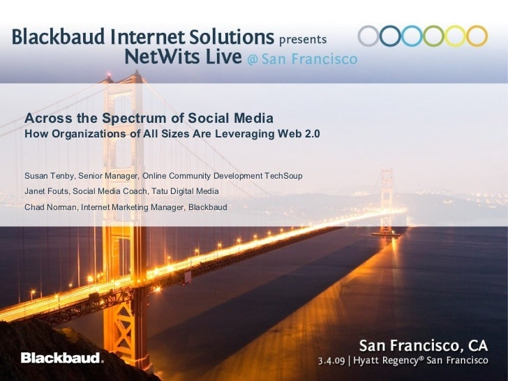 Across the Spectrum of Social Media How Organizations of All Sizes Are Leveraging Web 2.0 Susan Tenby, Senior Manager, Onl...