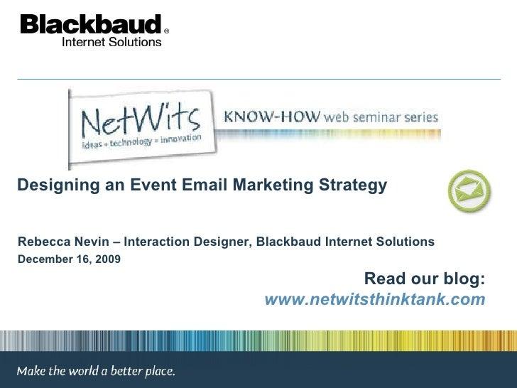 Designing an Event Email Marketing Strategy December 16, 2009 Rebecca Nevin – Interaction Designer, Blackbaud Internet Sol...