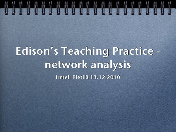 Edison's Teaching Practice -     network analysis       Irmeli Pietilä 13.12.2010