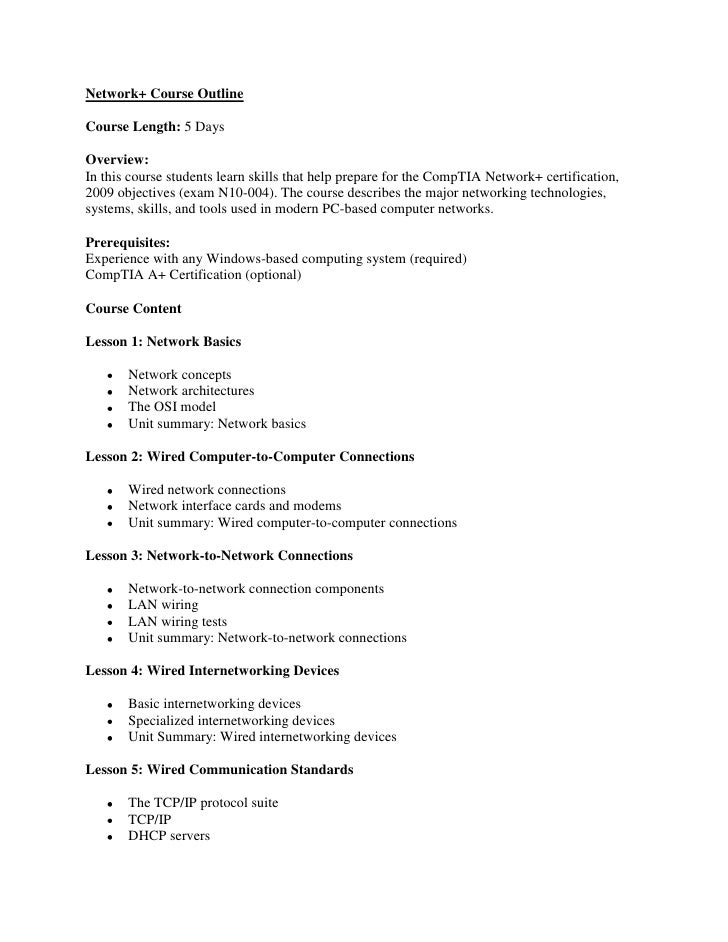 Network+ Course Outline<br />Course Length: 5 Days<br />Overview:In this course students learn skills that help prepare fo...