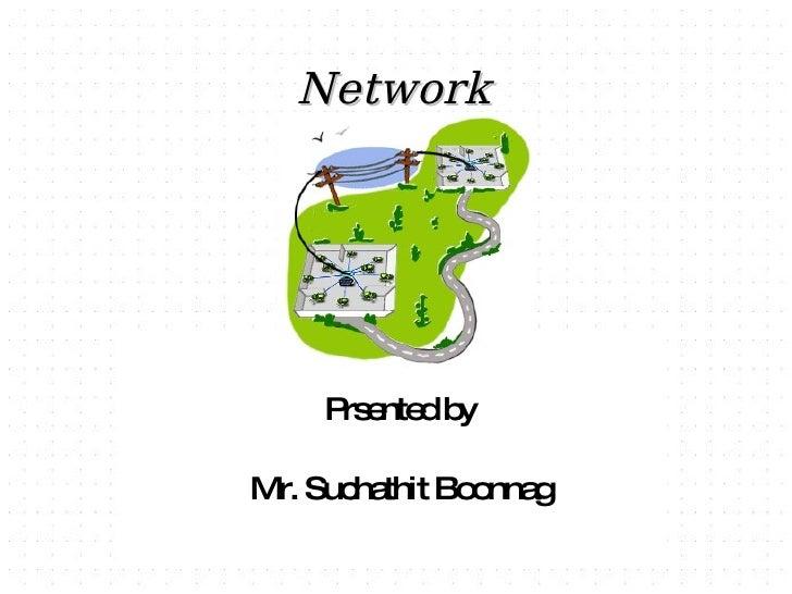 Network <ul><ul><li>Prsented by </li></ul></ul><ul><ul><li>Mr. Suchathit Boonnag </li></ul></ul>