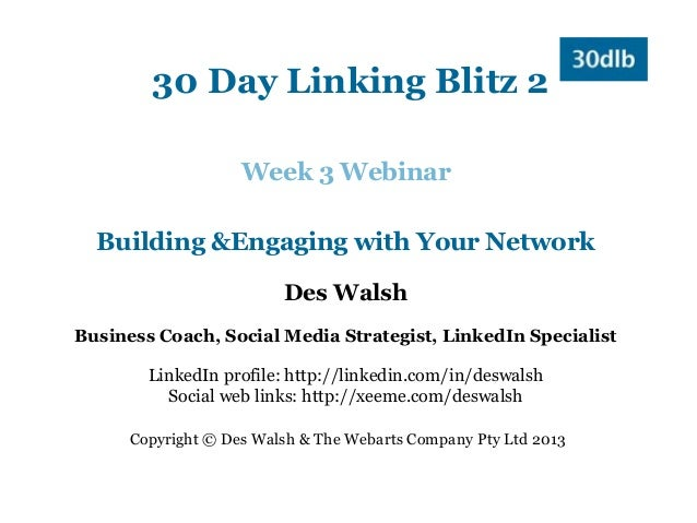 30 Day Linking Blitz 2                    Week 3 Webinar  Building &Engaging with Your Network                         Des...