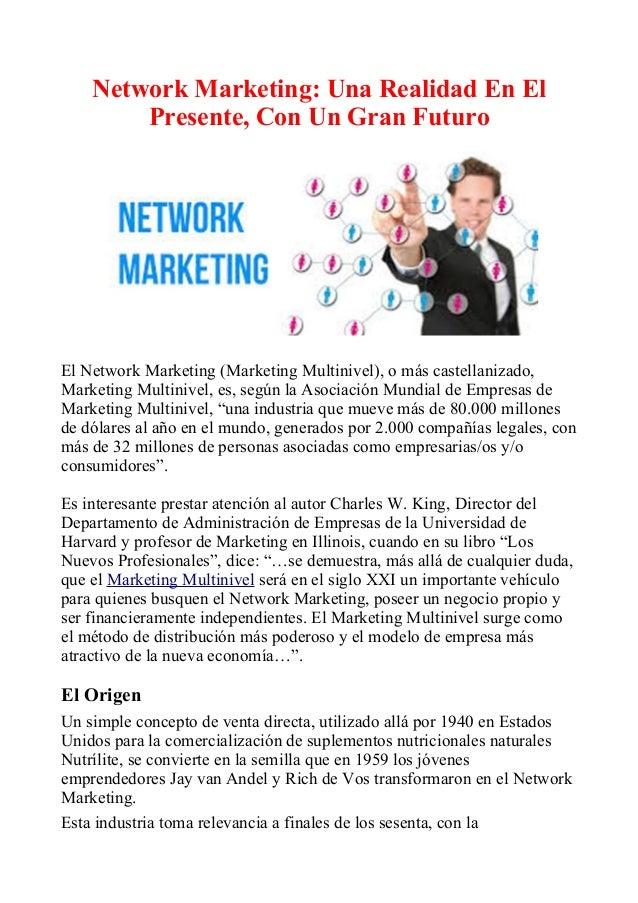 Network Marketing: Una Realidad En El Presente, Con Un Gran Futuro El Network Marketing (Marketing Multinivel), o más cast...