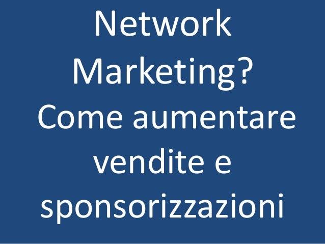 Network Marketing? Come aumentare vendite e sponsorizzazioni
