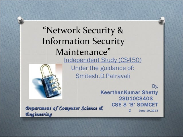 """""""Network Security & Information Security Maintenance"""" Independent Study (CS450) Under the guidance of: Smitesh.D.Patravali..."""