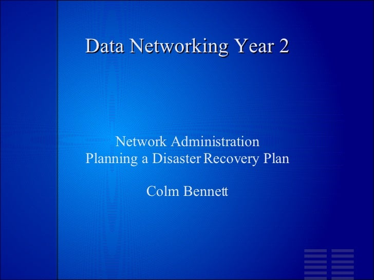 Data Networking Year 2 Network Administration Planning a Disaster Recovery Plan Colm Bennett