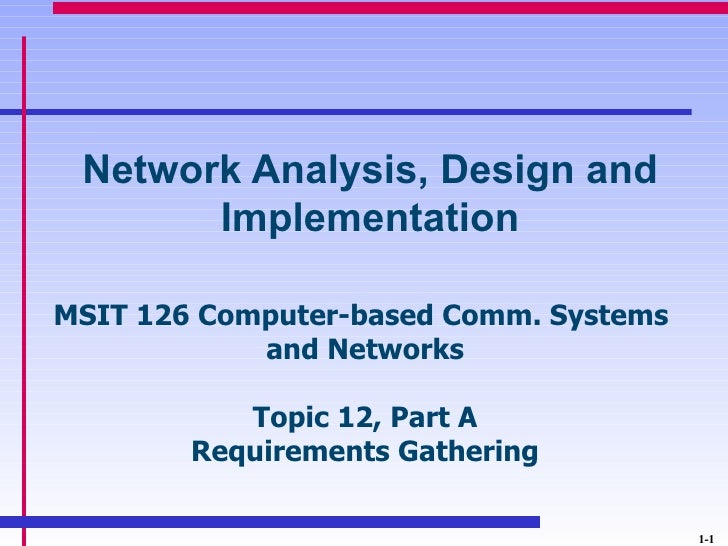 Network Analysis, Design and       ImplementationMSIT 126 Computer-based Comm. Systems            and Networks           T...
