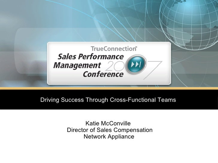 Driving Success Through Cross-Functional Teams   Katie McConville   Director of Sales Compensation Network Appliance