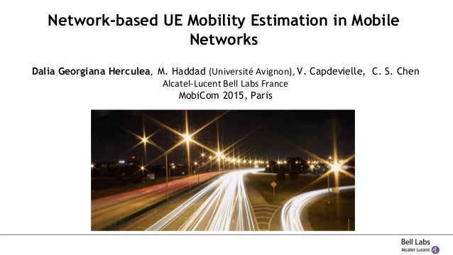 Network-based UE Mobility Estimation in Mobile Networks Dalia Georgiana Herculea, M. Haddad (Université Avignon), V. Capde...