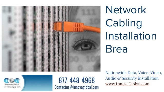 Network Cabling Installation Brea Nationwide Data, Voice, Video, Audio & Security installation www.InnovaGlobal.com 877-44...