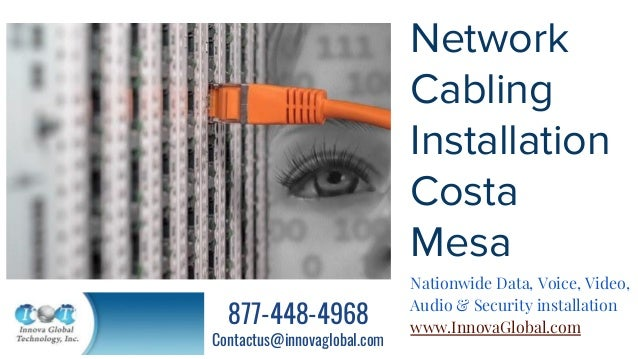 Network Cabling Installation Costa Mesa Nationwide Data, Voice, Video, Audio & Security installation www.InnovaGlobal.com ...