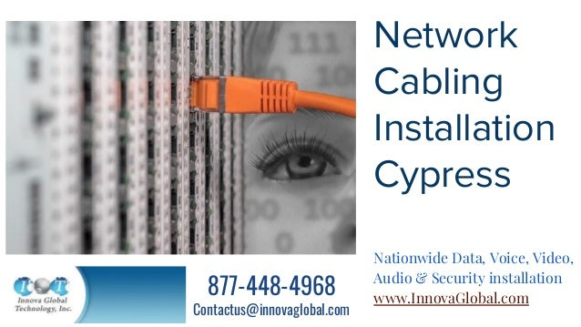 Network Cabling Installation Cypress Nationwide Data, Voice, Video, Audio & Security installation www.InnovaGlobal.com 877...