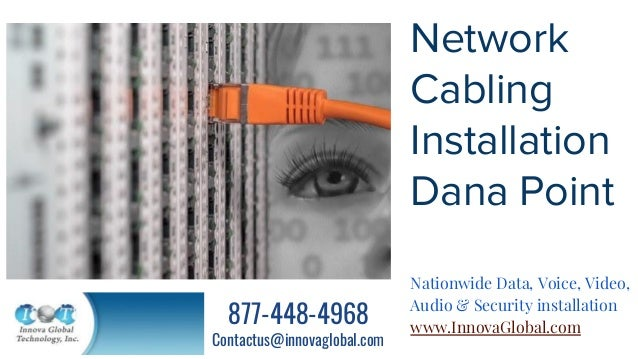 Network Cabling Installation Dana Point Nationwide Data, Voice, Video, Audio & Security installation www.InnovaGlobal.com ...