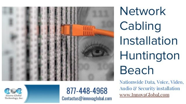 Network Cabling Installation Huntington Beach Nationwide Data, Voice, Video, Audio & Security installation www.InnovaGloba...