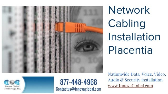 Network Cabling Installation Placentia Nationwide Data, Voice, Video, Audio & Security installation www.InnovaGlobal.com 8...