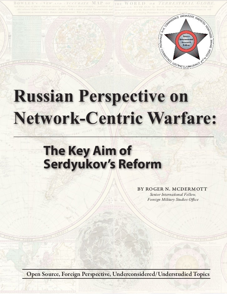 Russian Perspective onNetwork-Centric Warfare:       The Key Aim of       Serdyukov's Reform                              ...