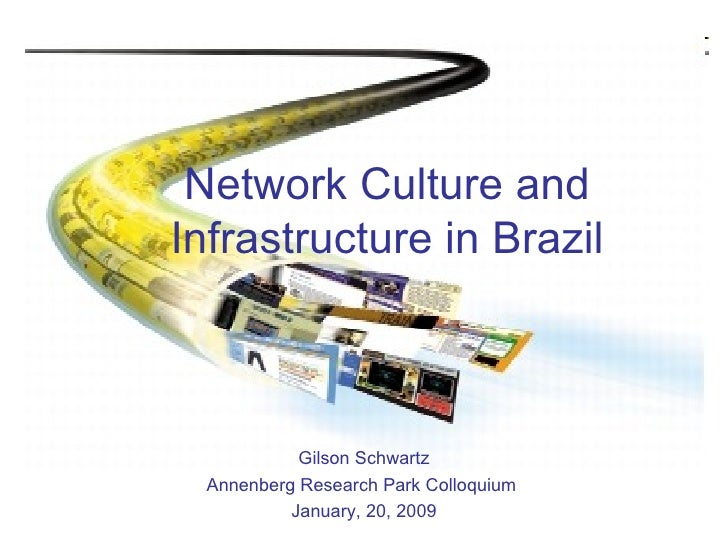Network Culture and Infrastructure in Brazil Gilson Schwartz Annenberg Research Park Colloquium  January, 20, 2009