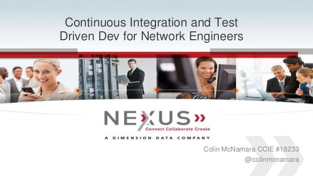Continuous Integration and Test  Driven Dev for Network Engineers  www.Nexusis.com 1 877.286.3987  Colin McNamara CCIE #18...