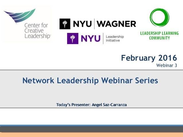February 2016 Webinar 3 Network Leadership Webinar Series Today's Presenter: Angel Saz-CarranzaToday's Presenter: Angel Sa...