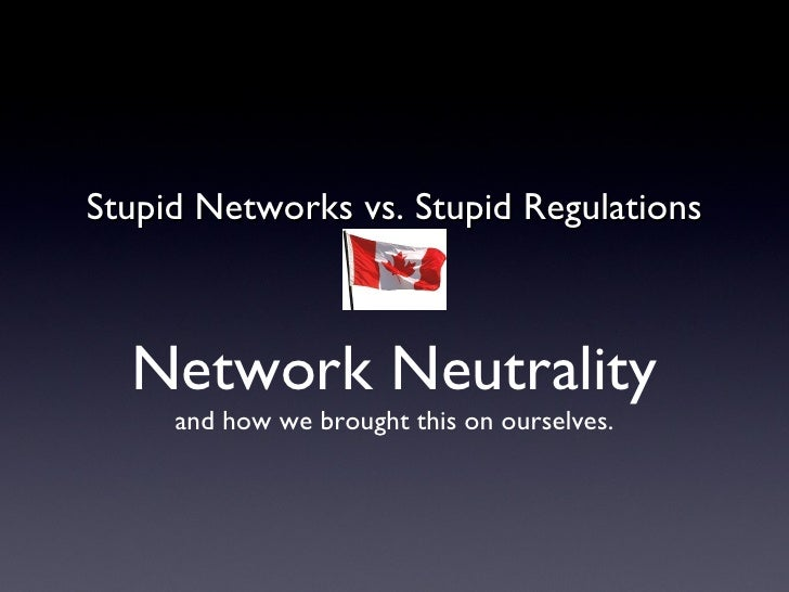 <ul><li>Stupid Networks vs. Stupid Regulations </li></ul>Network   Neutrality and how we brought this on ourselves.