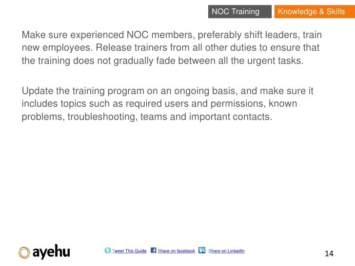 NOC Training       Knowledge & SkillsMake sure experienced NOC members, preferably shift leaders, trainnew employees. Rele...