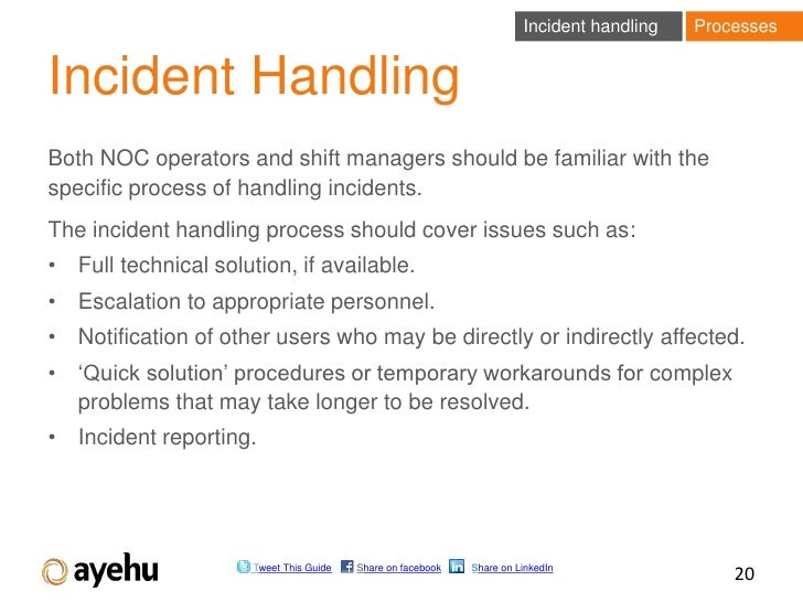 Incident handling   ProcessesIncident HandlingBoth NOC operators and shift managers should be familiar with thespecific pr...