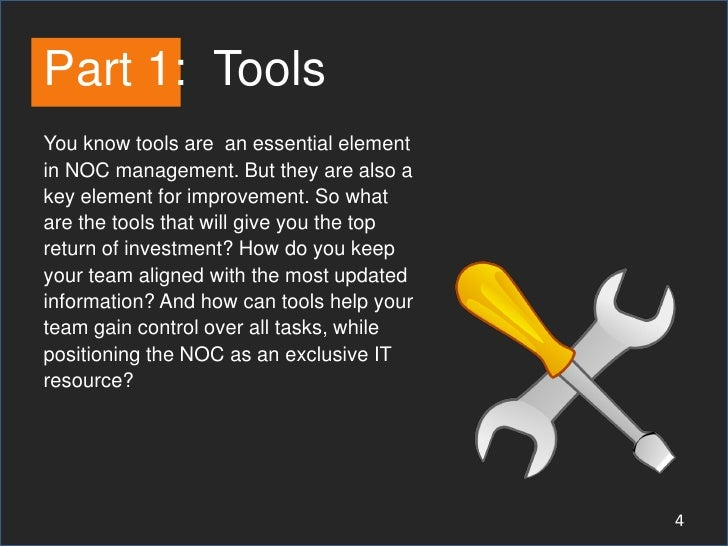 Part 1: ToolsYou know tools are an essential elementin NOC management. But they are also akey element for improvement. So ...
