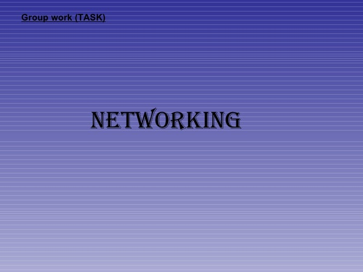 Group work (TASK) NETWORKING