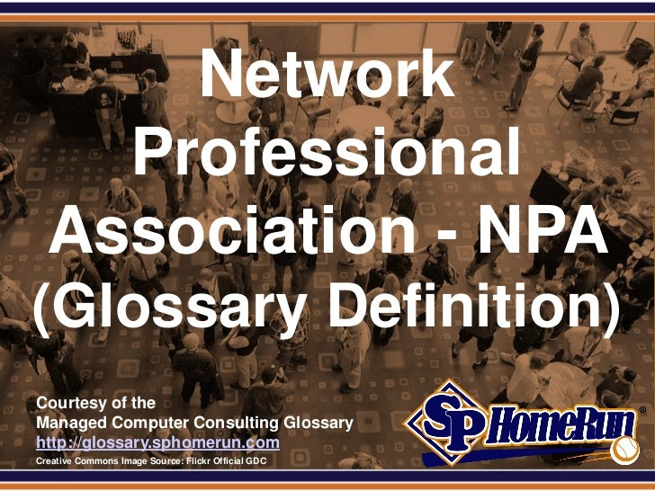 SPHomeRun.com        Network      Professional    Association - NPA (Glossary Definition)  Courtesy of the  Managed Comput...