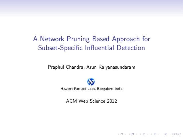 A Network Pruning Based Approach forSubset-Specific Influential DetectionPraphul Chandra, Arun KalyanasundaramHewlett Packar...