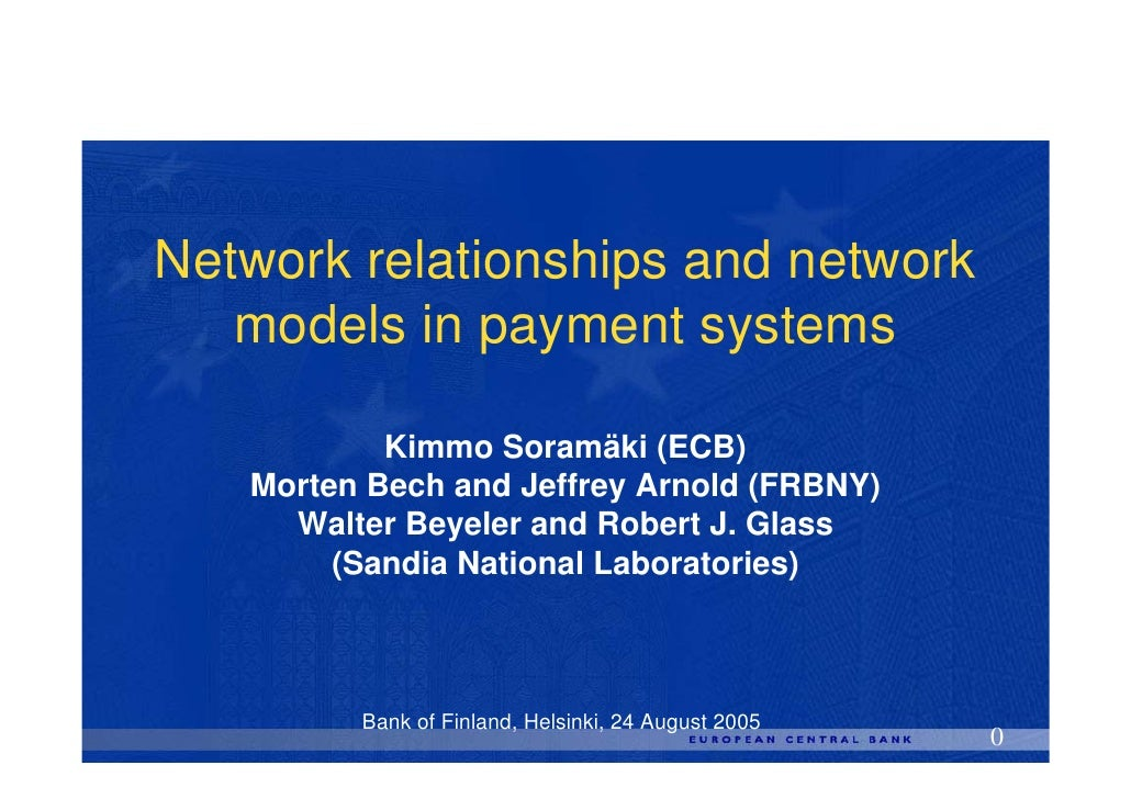 Network relationships and network    models in payment systems             Kimmo Soramäki (ECB)    Morten Bech and Jeffrey...