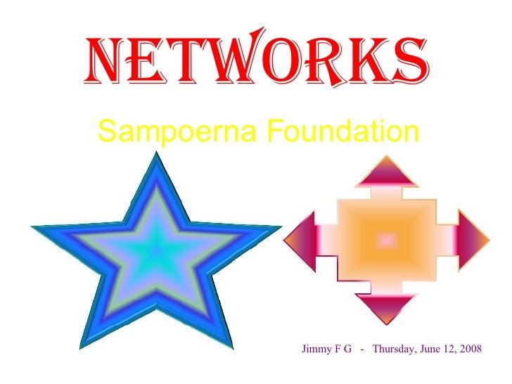 Networks Jimmy F G  -  Thursday, June 12, 2008 Sampoerna Foundation