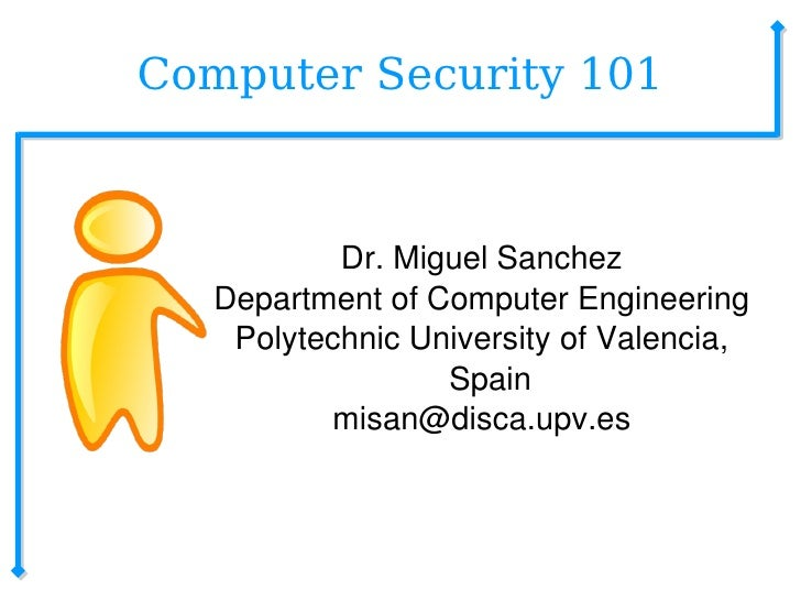 Computer Security 101 <ul><ul><li>Dr. Miguel Sanchez </li></ul></ul><ul><ul><li>Department of Computer Engineering </li></...