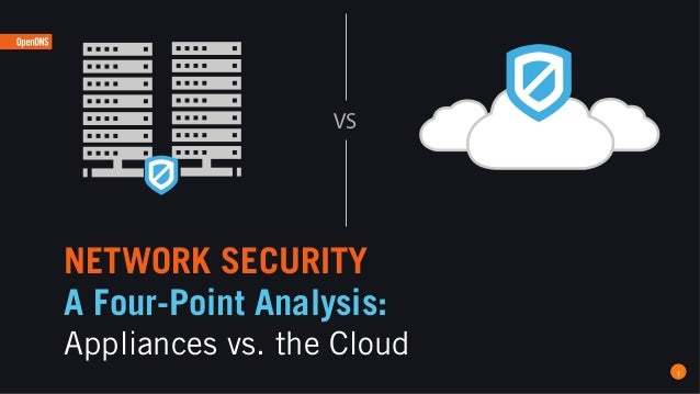 NETWORK SECURITY A Four-Point Analysis: Appliances vs. the Cloud 1 VS
