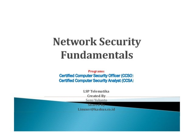 Programs:Certified Computer Security Officer (CCSO)Certified Computer Security Analyst (CCSA)             LSP Telematika  ...
