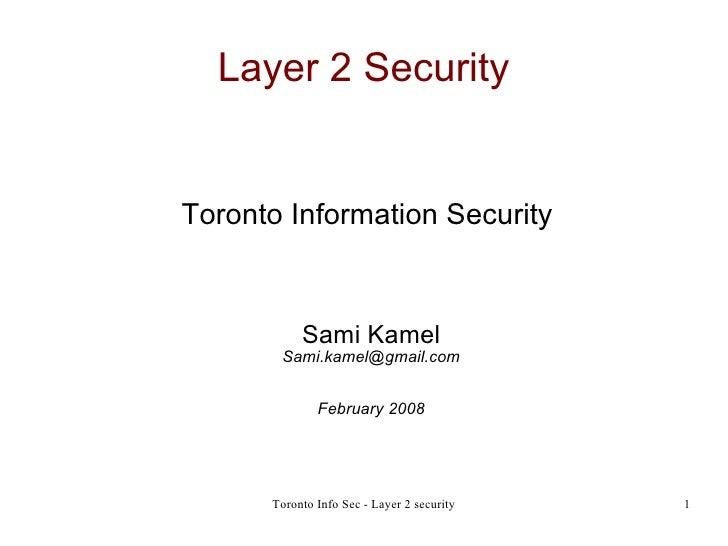 Layer 2 Security <ul><ul><li>Toronto Information Security  </li></ul></ul><ul><ul><li>Sami Kamel </li></ul></ul><ul><ul><l...