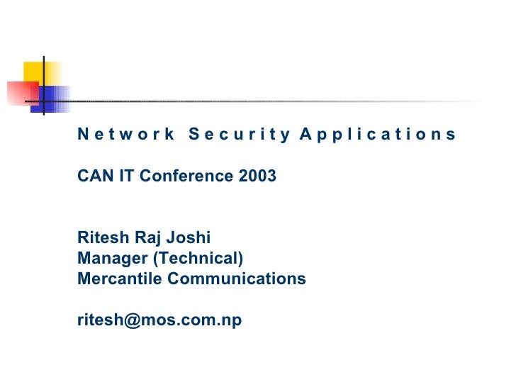 N e t w o r k  S e c u r i t y  A p p l i c a t i o n s CAN IT Conference 2003 Ritesh Raj Joshi Manager (Technical) Mercan...