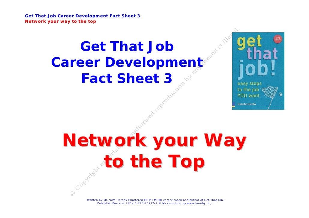 Get That Job Career Development Fact Sheet 3 Network your way to the top                  Get That Job           Career De...