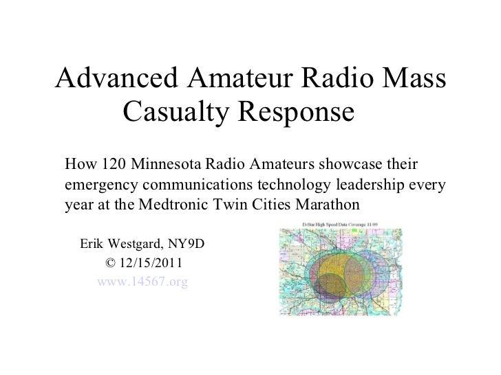 Advanced Amateur Radio Mass Casualty Response  Erik Westgard, NY9D  © 12/15/2011 www.14567.org   How 120 Minnesota Radio A...