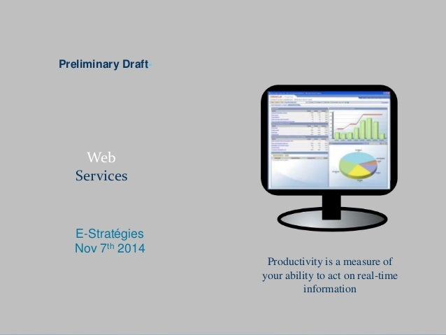 Preliminary Draft-  Web  Services  E-Stratégies  Nov 7th 2014  Productivity is a measure of  your ability to act on real-t...