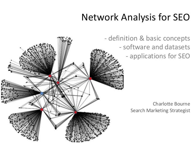 Network Analysis for SEO     - definition & basic concepts           - software and datasets              - applications f...