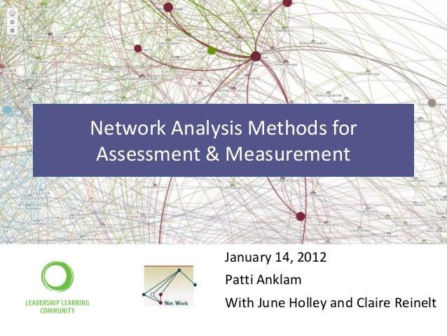 Network Analysis Methods forAssessment & Measurement              January 14, 2012              Patti Anklam              ...