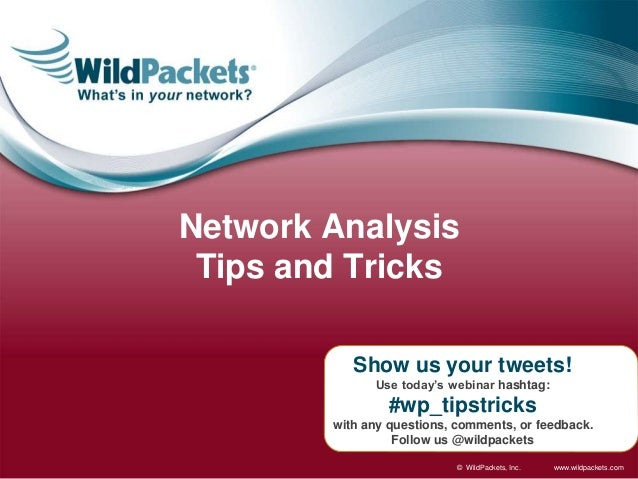 www.wildpackets.com© WildPackets, Inc. Show us your tweets! Use today's webinar hashtag: #wp_tipstricks with any questions...