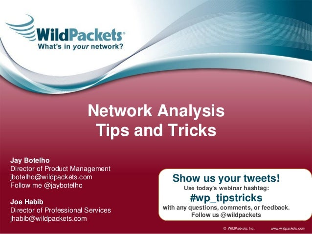 www.wildpackets.com© WildPackets, Inc.Show us your tweets!Use today's webinar hashtag:#wp_tipstrickswith any questions, co...