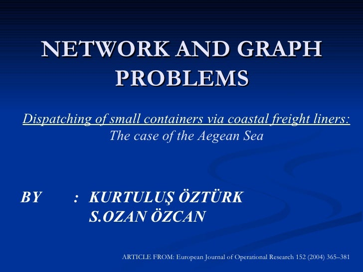 NETWORK AND GRAPH PROBLEMS Dispatching of small containers via coastal freight liners: The case of the Aegean Sea BY  : KU...