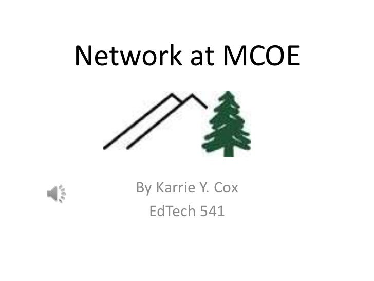Network at MCOE    By Karrie Y. Cox      EdTech 541