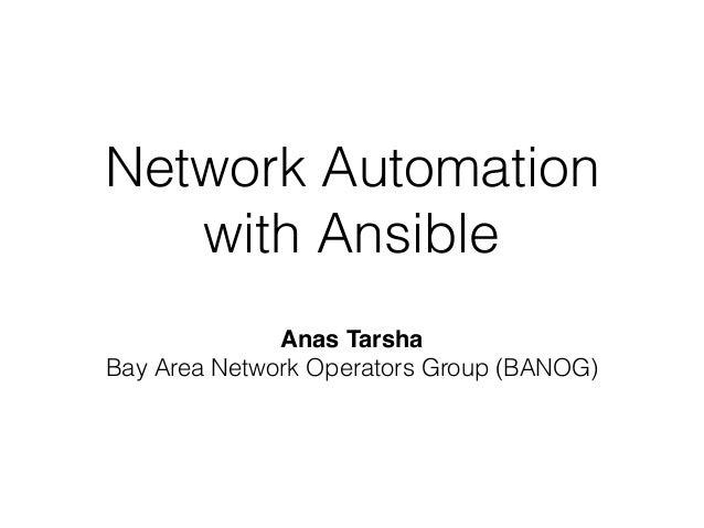 Network Automation with Ansible Anas Tarsha Bay Area Network Operators Group (BANOG)