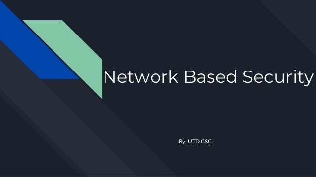 Network Based Security By: UTD CSG