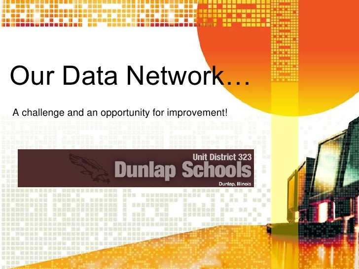Our Data Network… A challenge and an opportunity for improvement!