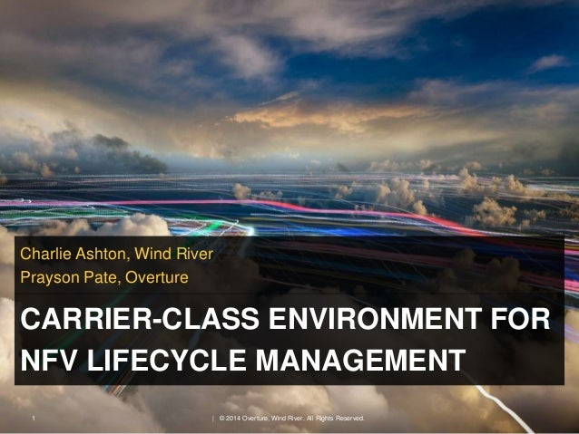Charlie Ashton, Wind River  Prayson Pate, Overture  CARRIER-CLASS ENVIRONMENT FOR  NFV LIFECYCLE MANAGEMENT  1 | © 2014 Ov...